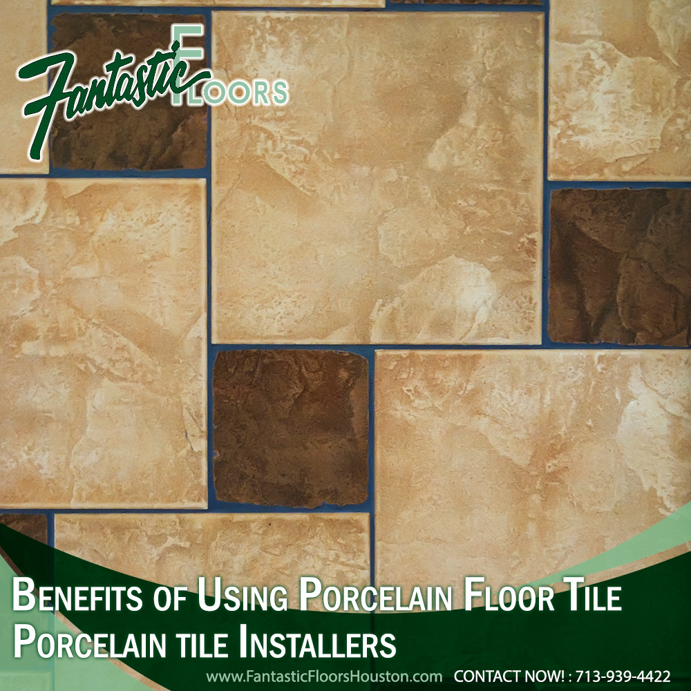 Fantastic Floors Inc Benefits Of Using Porcelain Floor Tile