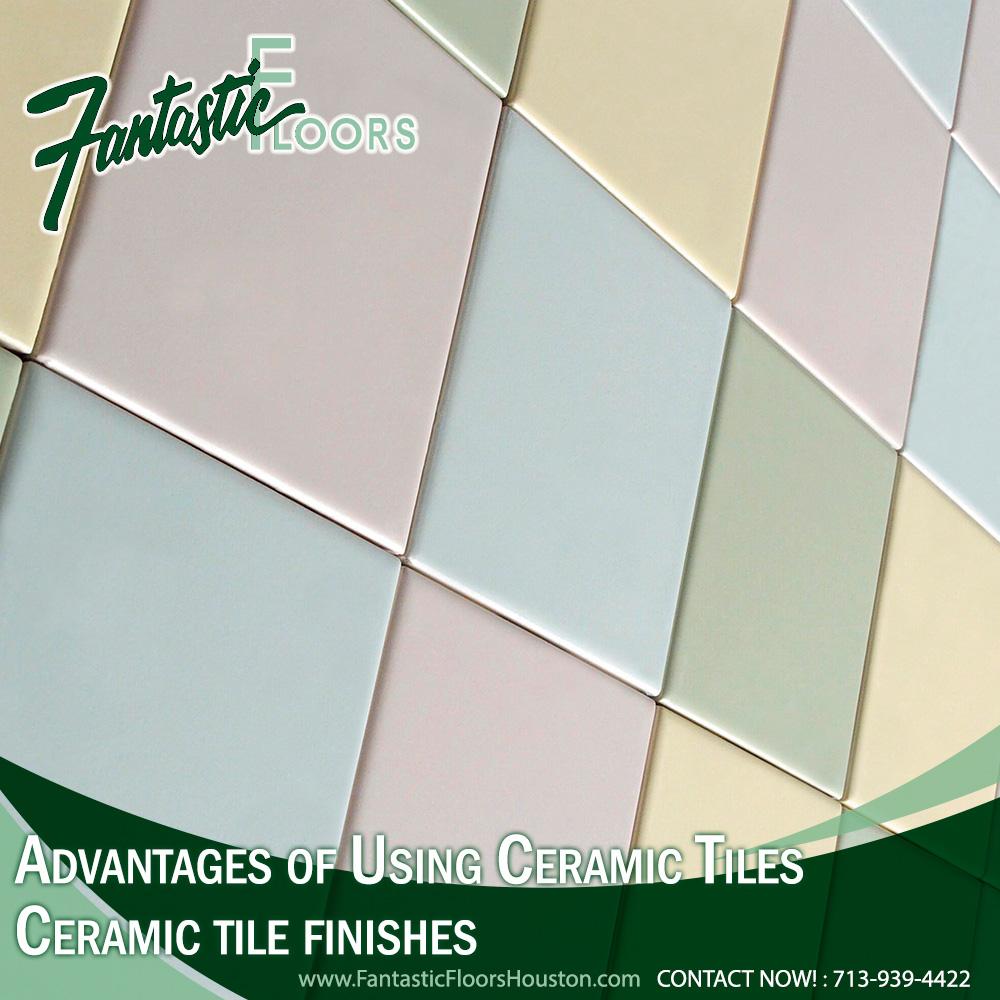 Fantastic Floors Inc Advantages Of Using Ceramic Tiles