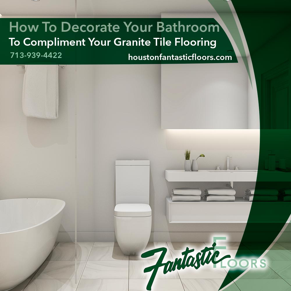 Fantastic Floors, Inc. - How To Decorate Your Bathroom To Compliment ...